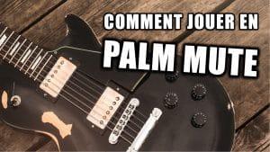 Comment jouer en Palm Mute